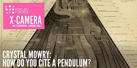 X-Camera presents Crystal Mowry: How Do You Cite a Pendulum? tickets