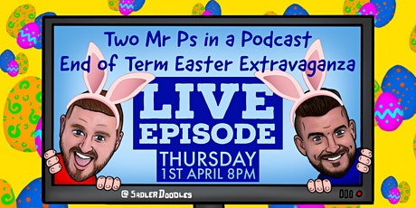 Two Mr Ps End of Term Easter Extravaganza LIVE EPISODE tickets