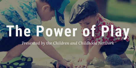 The Children and Childhood Network Presents: The Power of Play Reboot tickets