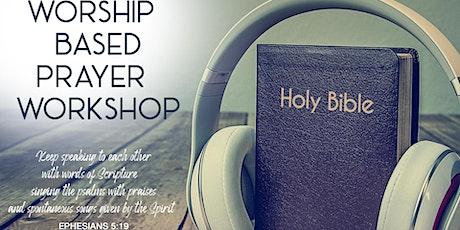 WORSHIP BASED PRAYER WORKSHOP tickets