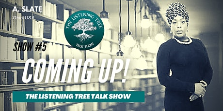 The Listening Tree Talk Show #5 Presents: A-Slate tickets