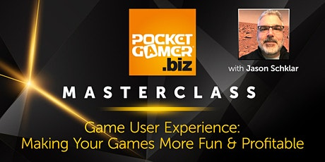 MasterClass: Game User Experience, Making your games more fun & profitable tickets