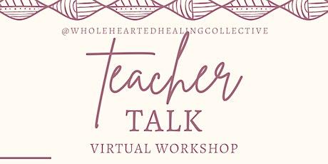 """""""Teacher Talk:"""" A Virtual Support Workshop for Teachers tickets"""