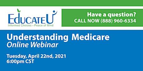 Understanding Medicare Webinar - April 22, 2021 tickets