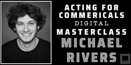 Acting for Commercials DIGITAL Masterclass with Michael Rivers tickets