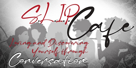 S.L.I.P. Cafe, Loving and Discovering Yourself Through Conversation tickets