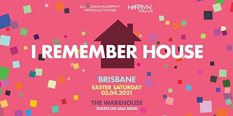 I Remember House Brisbane tickets