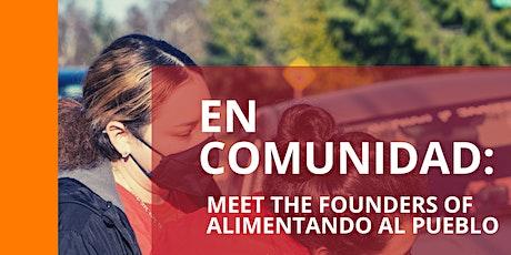 En Comunidad: Las Fundadoras de Alimentando al Pueblo tickets