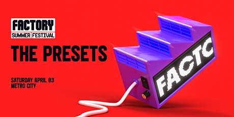 The Presets [Perth] | Factory Summer Festival [Saturday Show] tickets