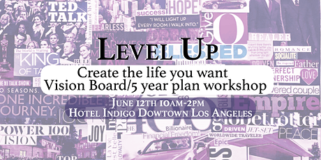 LEVEL UP!!!  Create the Life You Want-Vision Board/5 YR Plan Workshop tickets