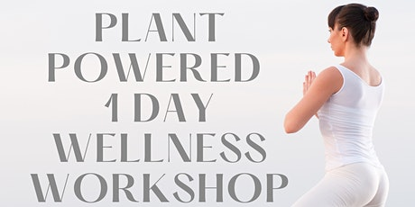 Plant Powered Wellness 1 day Workshop tickets