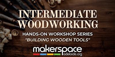 Woodworking Hands-On Workshop Series - Tool Building (Intermediate)