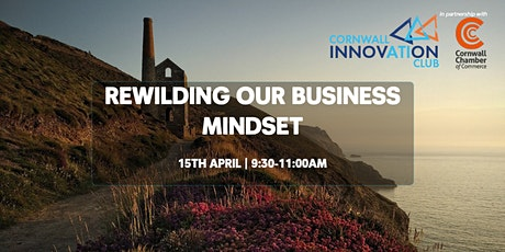 Cornwall Innovation Club:  Rewilding Our Business Mindset tickets