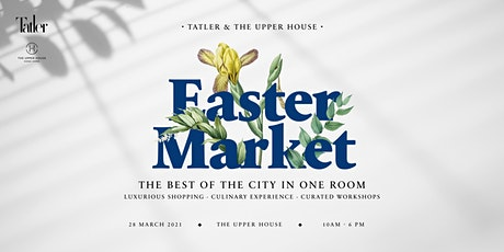 Tatler x The Upper House Easter Market tickets
