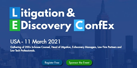 Litigation & E-Discovery ConfEx, USA - Online Event,11 March 2021 tickets