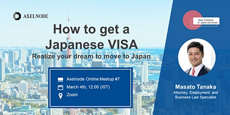 How to Get a Japanese VISA: Realize your dream to move to Japan|Axelnode #7 tickets