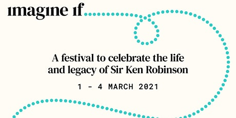 Imagine if... A festival inspired by Sir Ken Robinson tickets