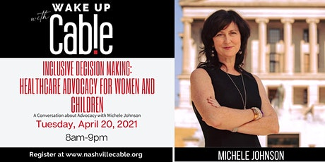Wake Up with Cable: Healthcare Advocacy for Women and Children with Michele tickets