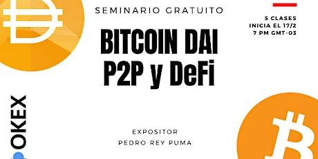 APRENDE DE MANERA PRACTICA SOBRE BITCOIN DAI P2P Y DeFi entradas