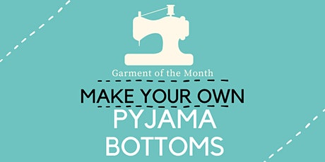 Make Your Own Pyjama Bottoms - Garment of the Month tickets