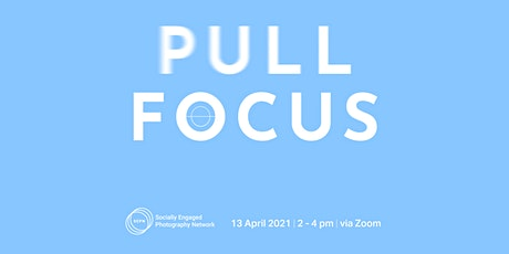 Socially Engaged Photography Network | Pull Focus tickets