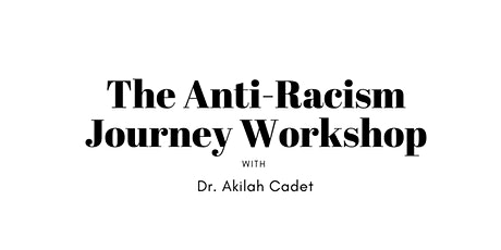 The Anti-Racism Journey with Dr.  Akilah Cadet tickets