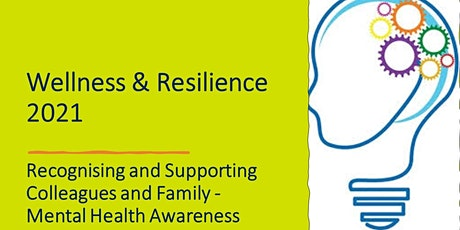 Wellness: Recognise & Support Colleagues & Family: Mental Health Awareness tickets