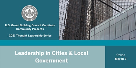 USGBC Carolinas' Presents: Leadership in Cities & Local Government tickets