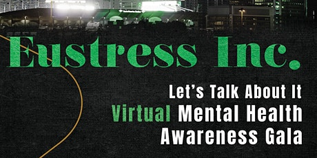 Eustress Inc Presents: Let's Talk About It Mental Health Awareness Gala tickets