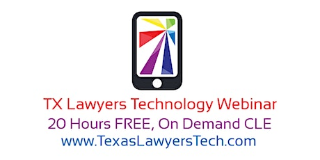 2021 TX Lawyers Technology Webinar - 20 FREE HOURS CLE, Online, On Demand! tickets