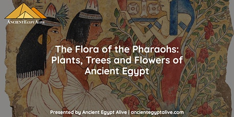 The Flora of the Pharaohs: Plants, Trees and Flowers of Ancient Egypt tickets