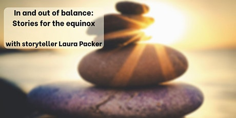 In and out of balance: Stories for the Equinox tickets