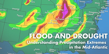 Flood and Drought Understanding Precipitation Extremes  in the Mid-Atlantic tickets