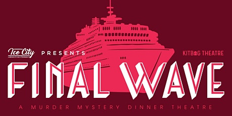 Ice City Presents : Final Wave: A Murder Mystery Dinner Theatre tickets