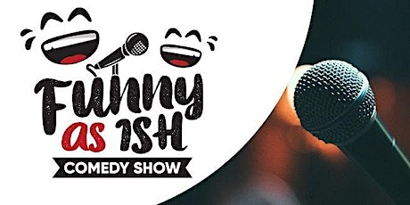 Funny  as ISH Comedy Show! tickets