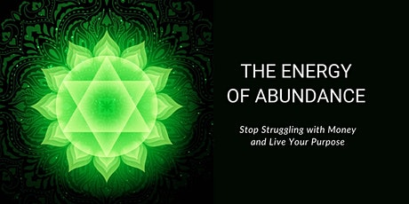The Energy of Abundance: Stop Struggling with Money and Live Your Purpose tickets
