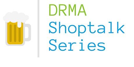 DRMA Shoptalk Series tickets