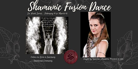 """Shamanic Fusion Dance""- Six week Online Series tickets"