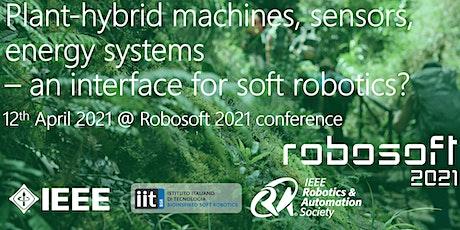 Plant-hybrid machines, sensors, energy systems -Workshop IEEE RoboSoft 2021 tickets