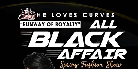 "He Loves Curves ""Runway Of Royalty"" All Black Affair Spring Fashion Show tickets"