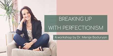 Breaking Up With Perfectionism hosted by Dr. Menije Boduryan tickets