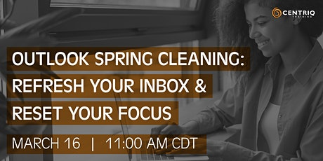 Centriq Webinar: Outlook Spring Cleaning: Refresh Your Inbox & Reset Focus tickets