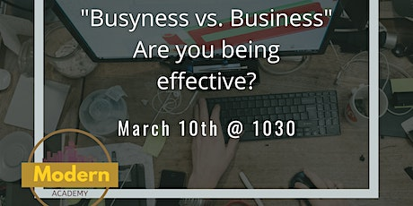 "Modern Academy - ""Busyness vs. Business - Are you being effective?"" tickets"