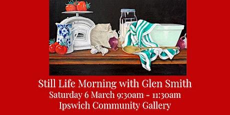 Still Life Morning with Glen Smith tickets