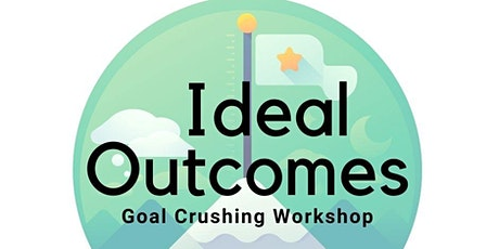 Ideal Outcomes (Goals) Workshop tickets