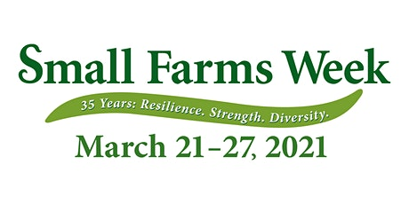 "Small Farms Week ""35 Years: Resilience. Strength. Diversity."" tickets"