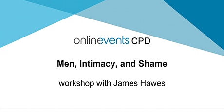 Men, Intimacy, and Shame - James Hawes Part 3 tickets