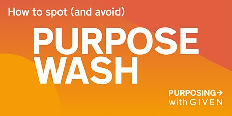 Purposing #4: How to spot (and avoid) Purpose Wash tickets