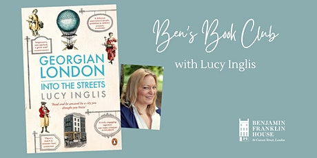Ben's Book Club: 'Georgian London: Into the Streets' with Lucy Inglis tickets