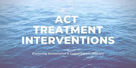 ACT Treatment Interventions:  Exploring Acceptance & Commitment Therapy tickets